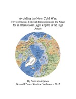 Avoiding the New Cold War: Environmental Conflict Resolution and the Need for an International Legal Regime in the High Arctic