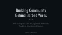 Building Community Behind Barbed Wires: The 'Religious Life' of Japanese American Youth In Internment Camps