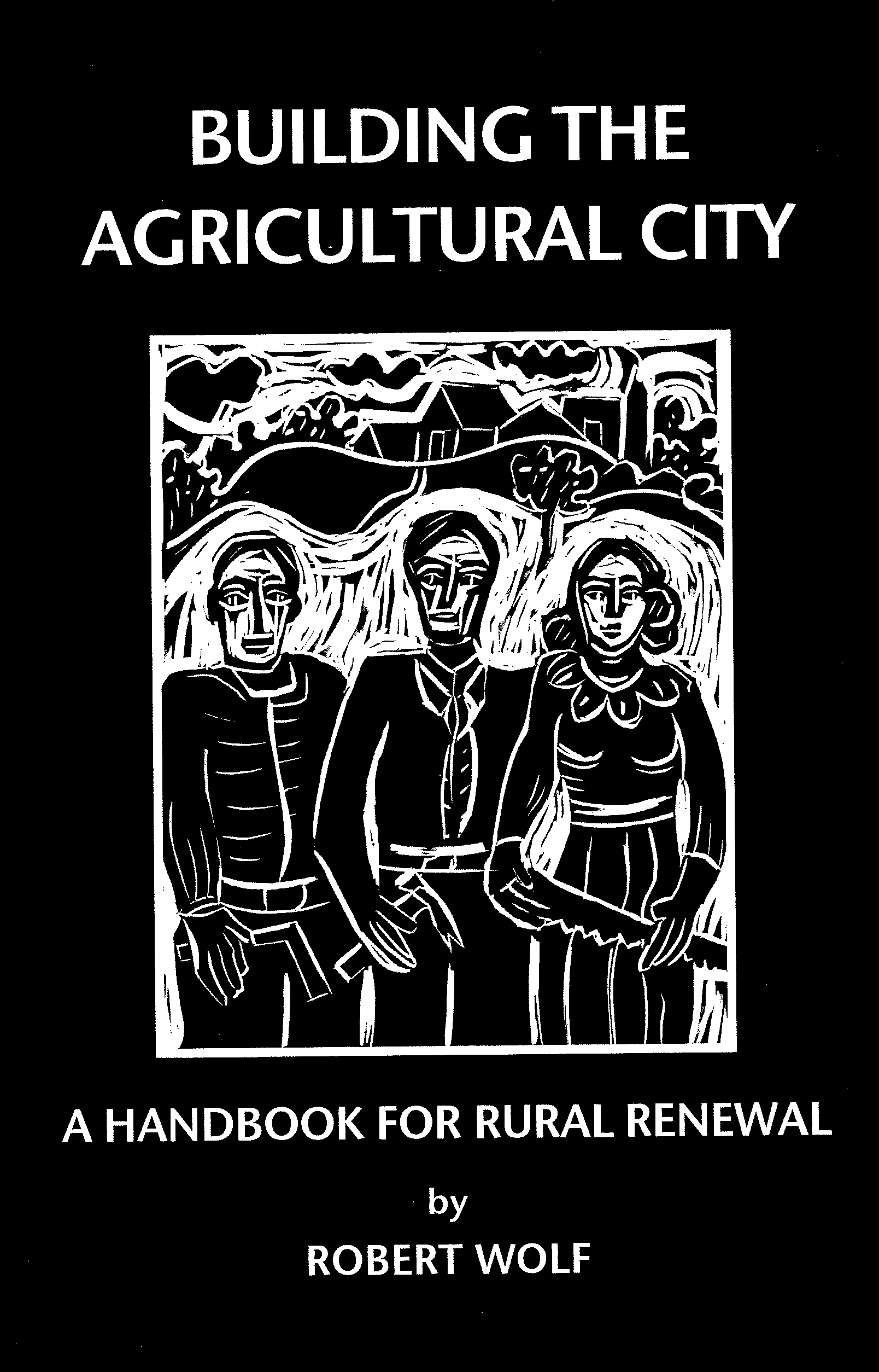 Book cover for *Building the Agricultural City: A Handbook for Rural Renewal* by Robert Wolf.